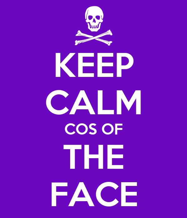 KEEP CALM COS OF THE FACE