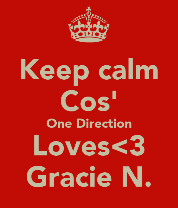 Keep calm Cos' One Direction Loves<3 Gracie N.