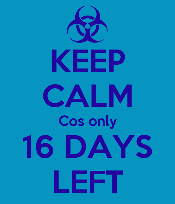 KEEP CALM Cos only 16 DAYS LEFT