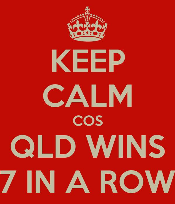 KEEP CALM COS QLD WINS 7 IN A ROW
