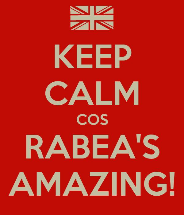 KEEP CALM COS RABEA'S AMAZING!