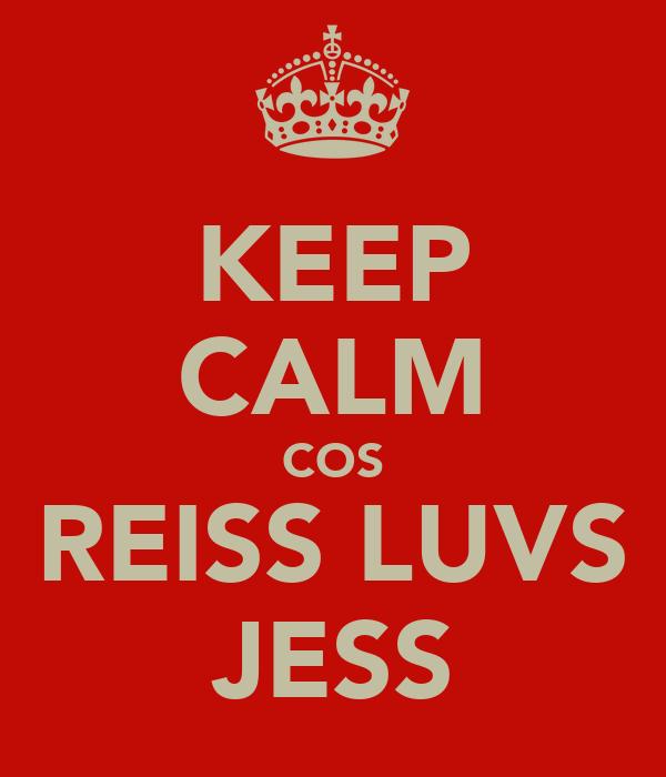 KEEP CALM COS REISS LUVS JESS