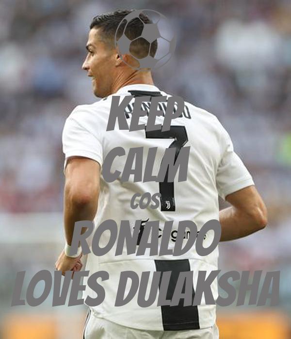KEEP CALM COS RONALDO Loves DULAKSHA