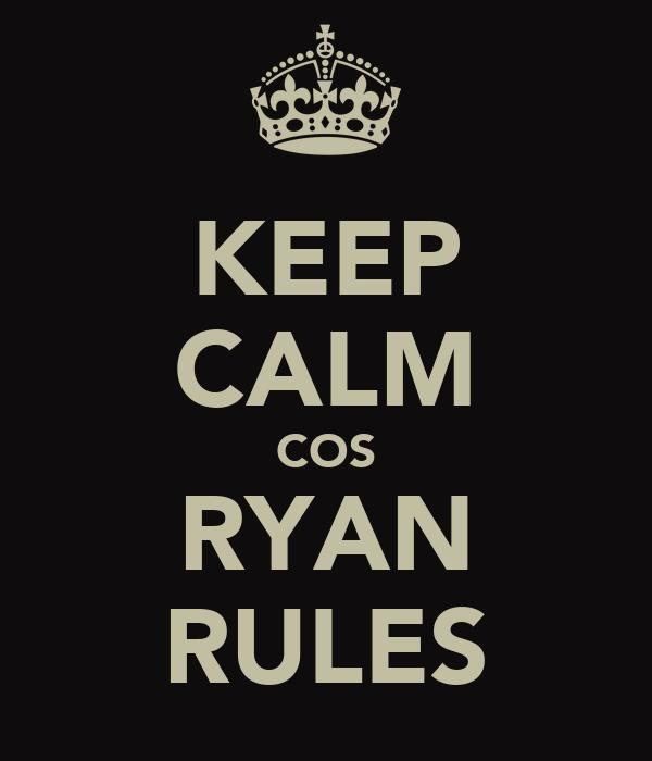 KEEP CALM COS RYAN RULES