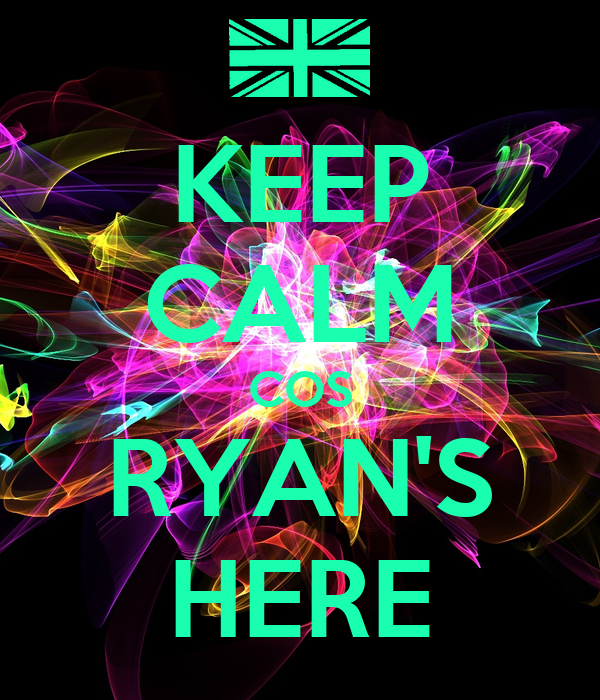 KEEP CALM COS RYAN'S HERE