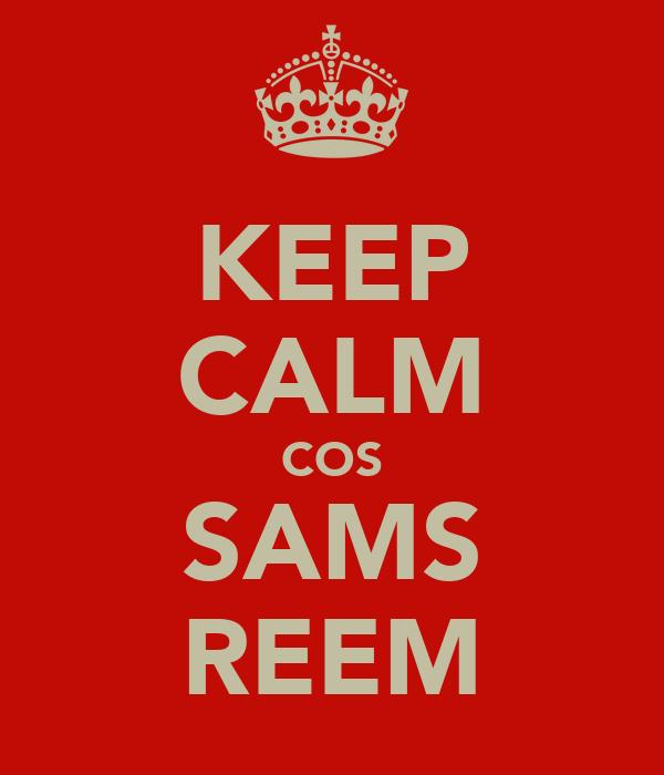 KEEP CALM COS SAMS REEM