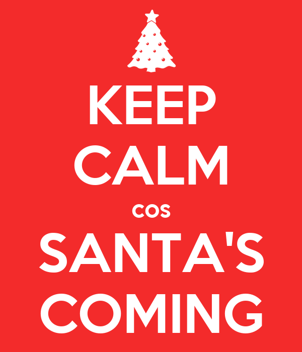 KEEP CALM cos SANTA'S COMING