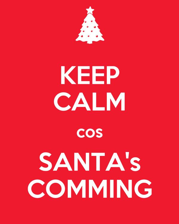 KEEP CALM cos SANTA's COMMING