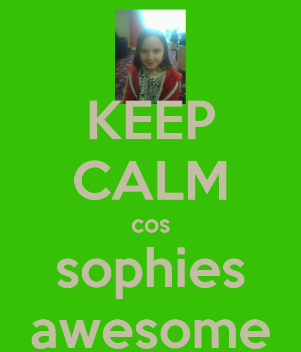 KEEP CALM cos sophies awesome