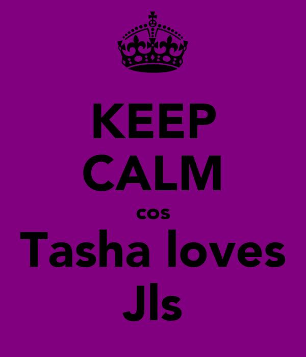 KEEP CALM cos Tasha loves Jls