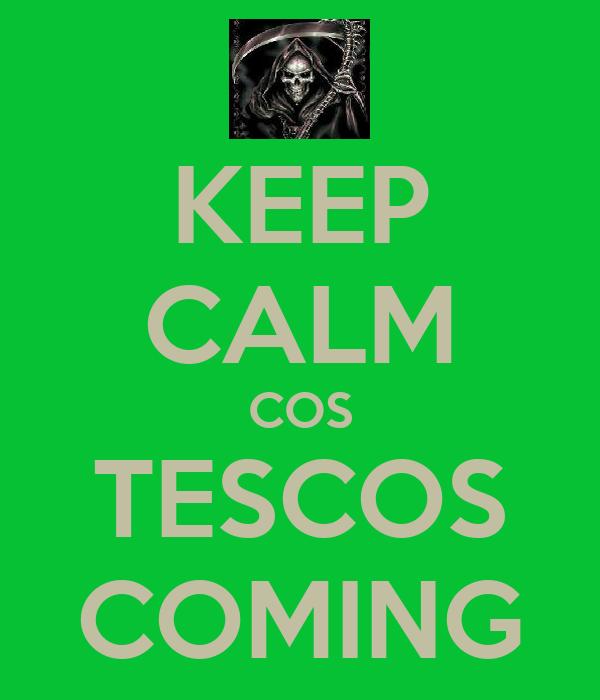 KEEP CALM COS TESCOS COMING
