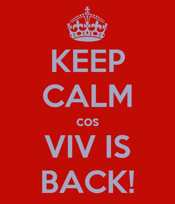 KEEP CALM cos VIV IS BACK!