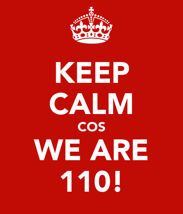 KEEP CALM COS WE ARE 110!