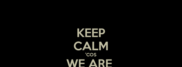 KEEP CALM 'COS WE ARE  SISARKE