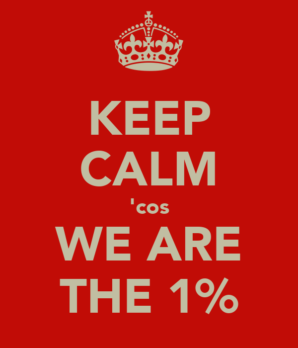 KEEP CALM 'cos WE ARE THE 1%