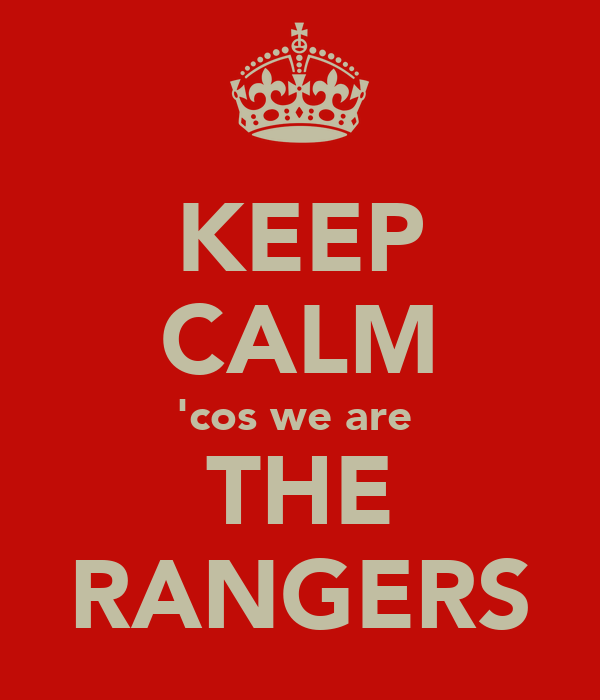 KEEP CALM 'cos we are  THE RANGERS