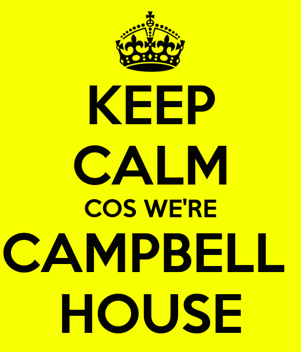KEEP CALM COS WE'RE CAMPBELL  HOUSE