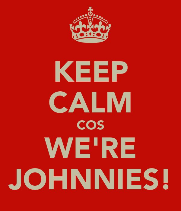 KEEP CALM COS WE'RE JOHNNIES!