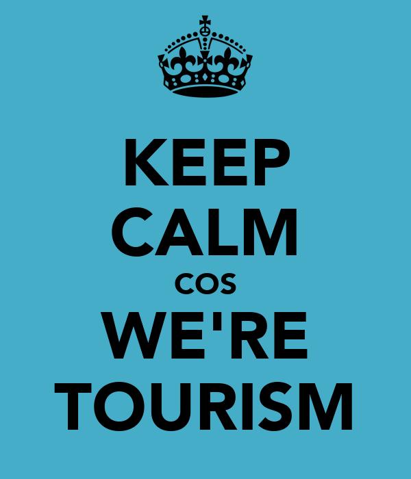 KEEP CALM COS WE'RE TOURISM