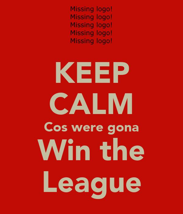 KEEP CALM Cos were gona Win the League