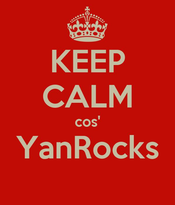KEEP CALM cos' YanRocks