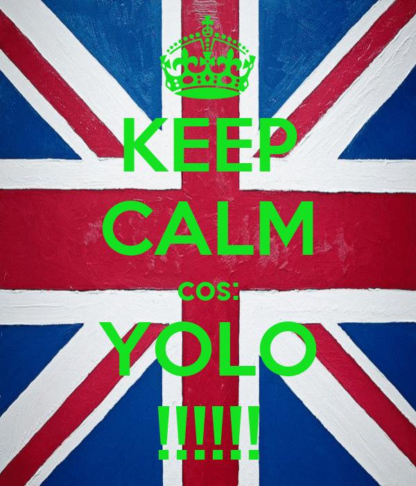 KEEP CALM cos: YOLO !!!!!!