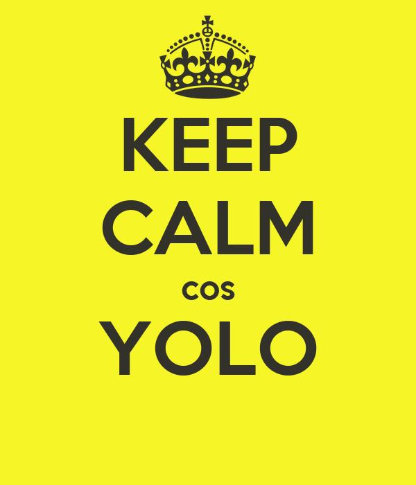 KEEP CALM cos YOLO