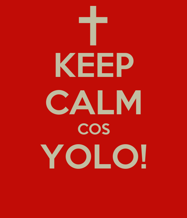 KEEP CALM COS YOLO!