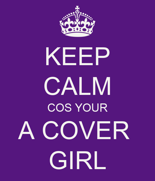 KEEP CALM COS YOUR A COVER  GIRL