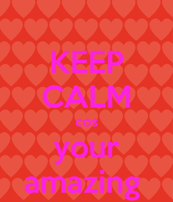 KEEP CALM cos your amazing