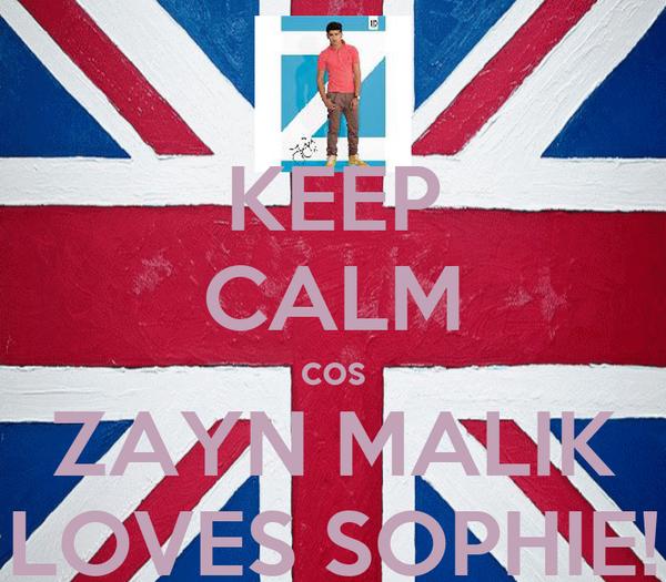KEEP CALM cos ZAYN MALIK LOVES SOPHIE!
