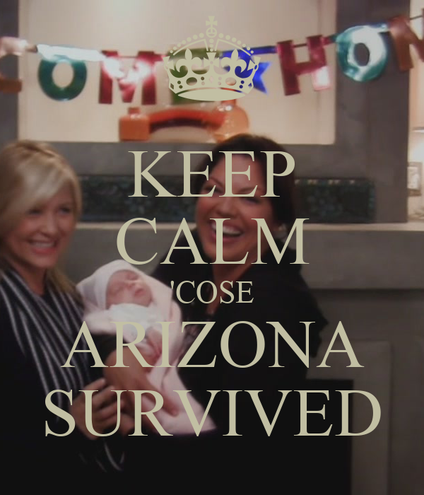 KEEP CALM 'COSE ARIZONA SURVIVED