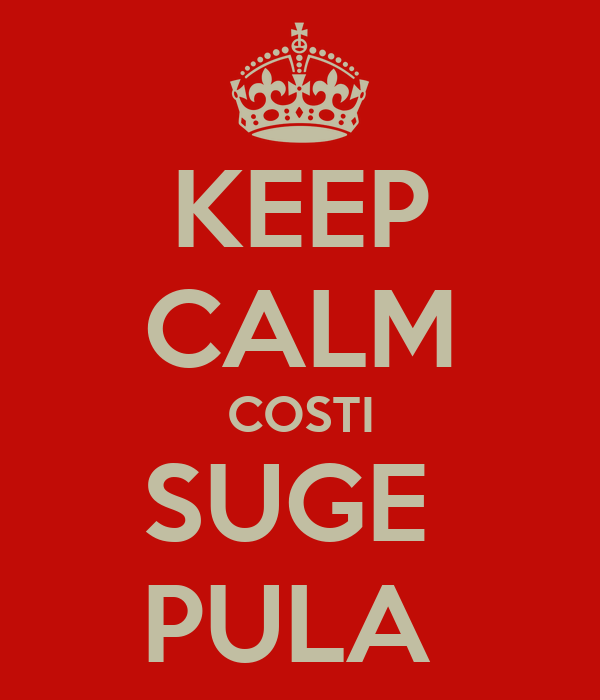 KEEP CALM COSTI SUGE  PULA