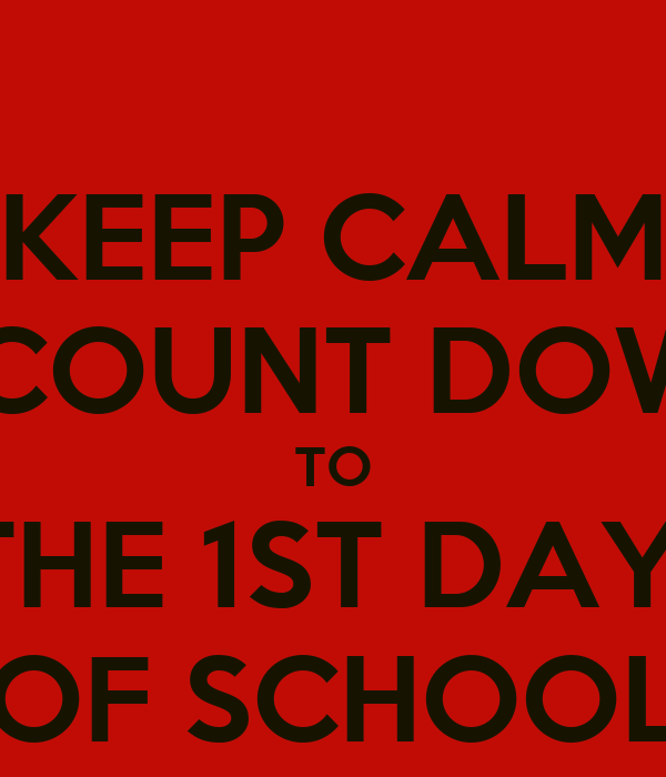 KEEP CALM & COUNT DOWN TO THE 1ST DAY   OF SCHOOL!