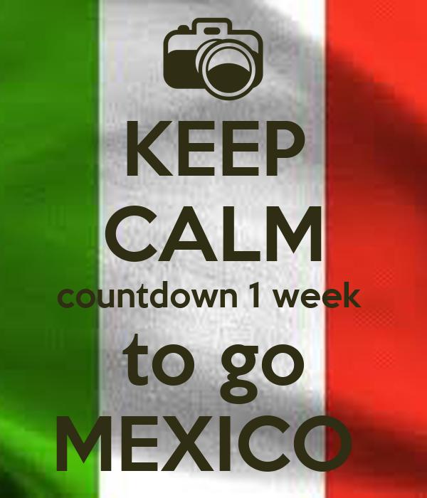 KEEP CALM countdown 1 week  to go MEXICO