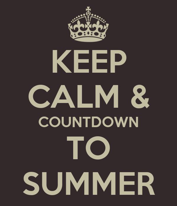 KEEP CALM & COUNTDOWN TO SUMMER
