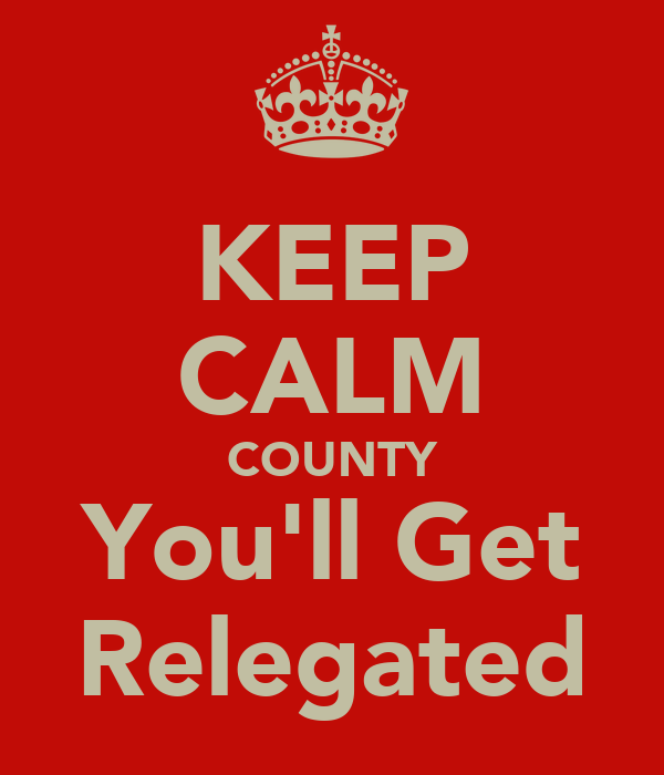 KEEP CALM COUNTY You'll Get Relegated