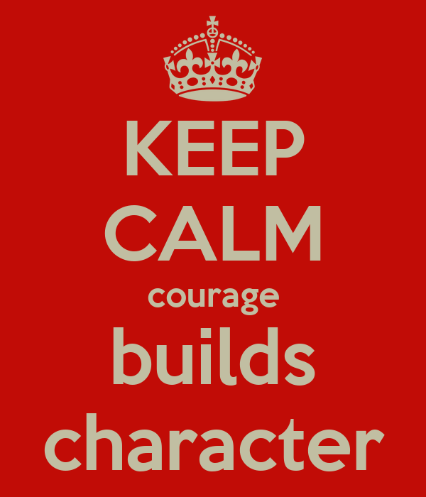 KEEP CALM courage builds character