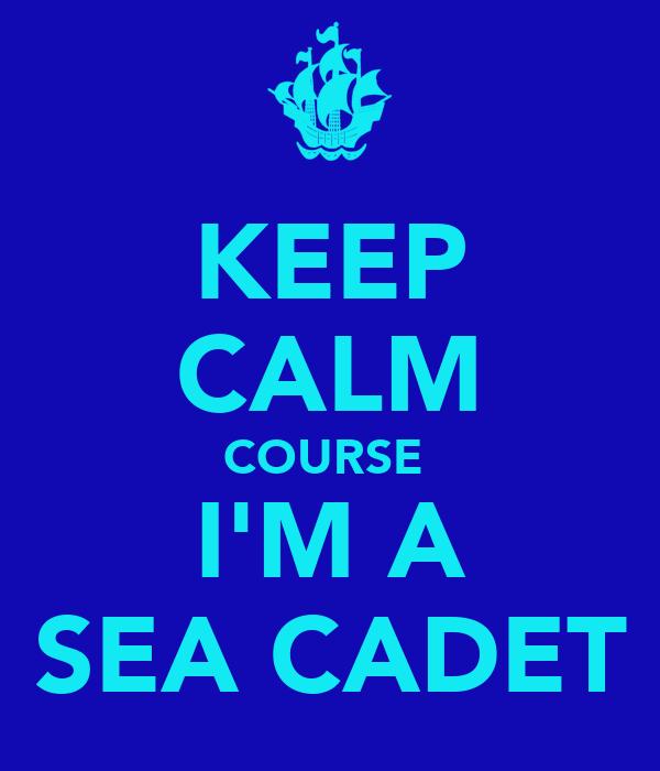 KEEP CALM COURSE  I'M A SEA CADET