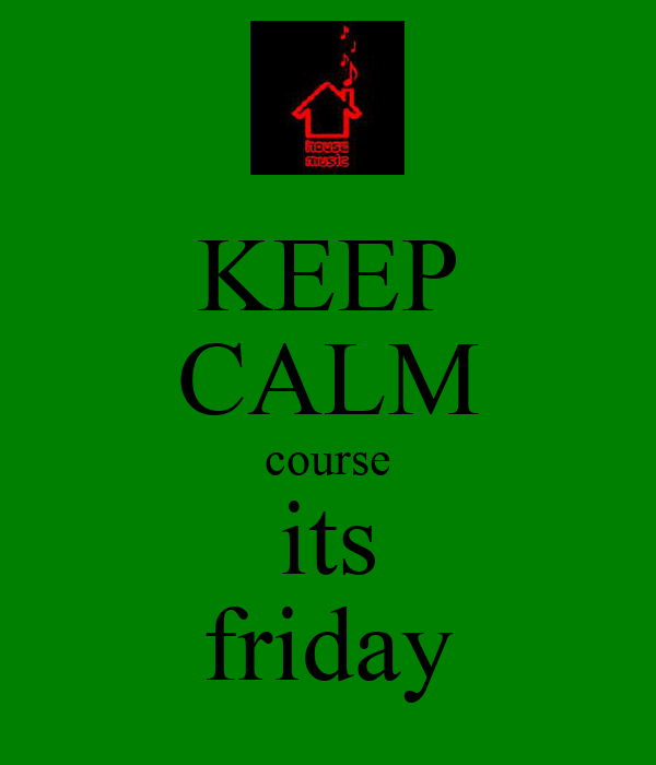 KEEP CALM course its friday