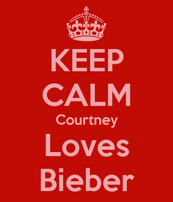 KEEP CALM Courtney Loves Bieber