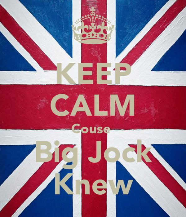 KEEP CALM Couse  Big Jock Knew