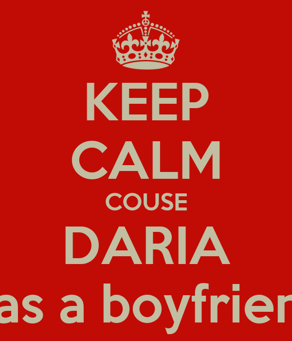KEEP CALM COUSE DARIA Has a boyfriend