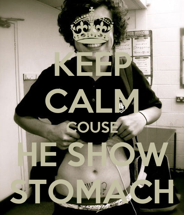 KEEP CALM COUSE HE SHOW STOMACH