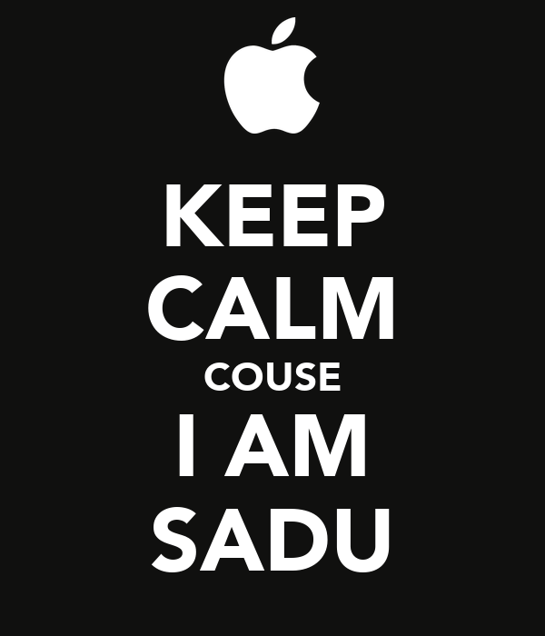 KEEP CALM COUSE I AM SADU