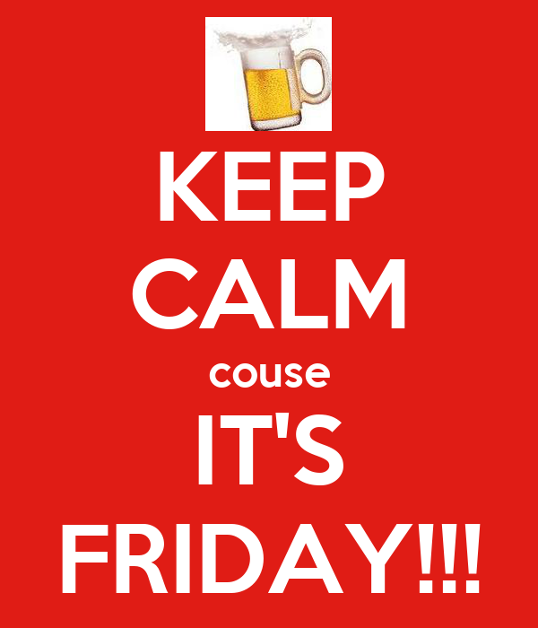 KEEP CALM couse IT'S FRIDAY!!!