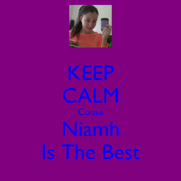 KEEP CALM Couse Niamh Is The Best