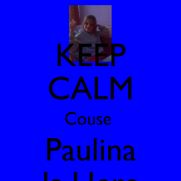 KEEP CALM Couse  Paulina Is Here