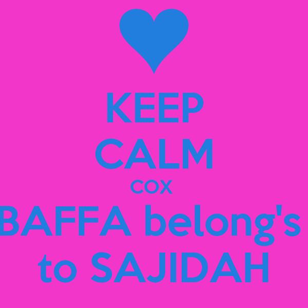 KEEP CALM COX  BAFFA belong's  to SAJIDAH