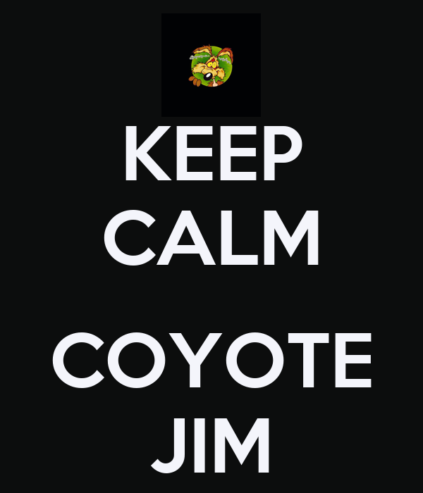 KEEP CALM  COYOTE JIM